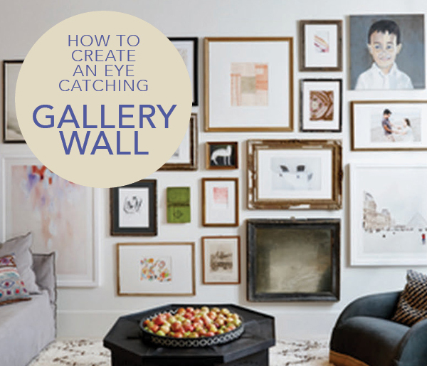 How to Create an Eye-Catching Gallery Wall